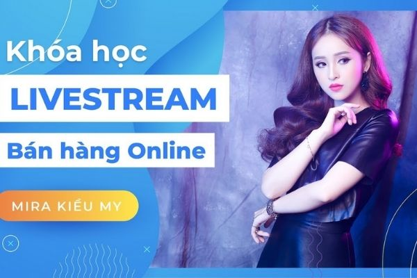 Khóa học Livestream bán hàng online trên Facebook, sàn TMĐT của CEO Mira Garden