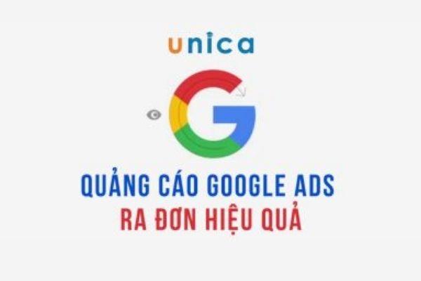 Quảng cáo Google ads ra đơn hiệu quả trên Unica